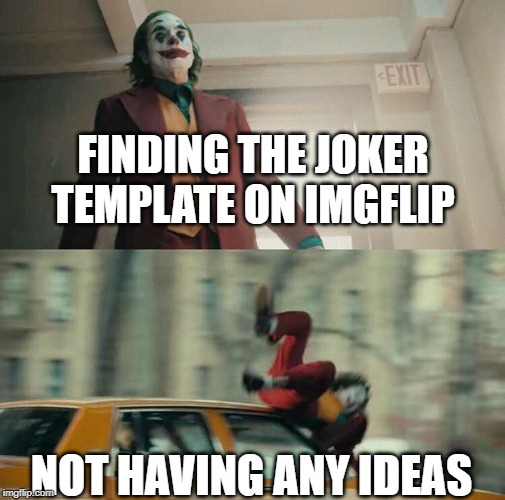 Joaquin Phoenix Joker Car |  FINDING THE JOKER TEMPLATE ON IMGFLIP; NOT HAVING ANY IDEAS | image tagged in joaquin phoenix joker car | made w/ Imgflip meme maker