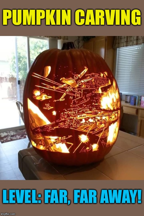 Spice Wars |  PUMPKIN CARVING; LEVEL: FAR, FAR AWAY! | image tagged in pumpkin,art,level,star wars | made w/ Imgflip meme maker