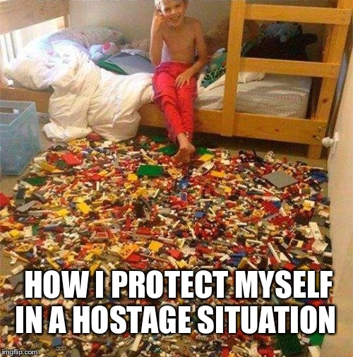 Lego Obstacle |  HOW I PROTECT MYSELF IN A HOSTAGE SITUATION | image tagged in lego obstacle | made w/ Imgflip meme maker