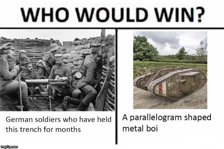 Low Effort WWI Meme | image tagged in wwi,historical meme,history,tank,memes | made w/ Imgflip meme maker