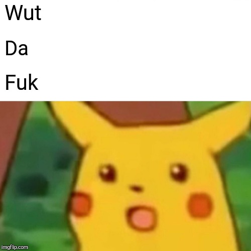Wut Da Fuk | image tagged in memes,surprised pikachu | made w/ Imgflip meme maker