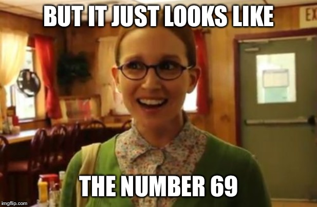 Sexually Oblivious Girlfriend Meme | BUT IT JUST LOOKS LIKE THE NUMBER 69 | image tagged in memes,sexually oblivious girlfriend | made w/ Imgflip meme maker