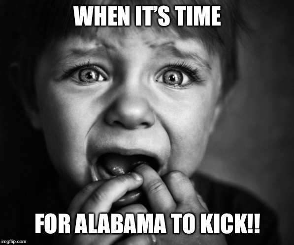 Football | WHEN IT'S TIME FOR ALABAMA TO KICK!! | image tagged in alabama football | made w/ Imgflip meme maker