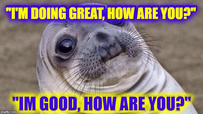 "Caught Talking to Myself Again... Embarrassing |  ""I'M DOING GREAT, HOW ARE YOU?""; ""IM GOOD, HOW ARE YOU?"" 