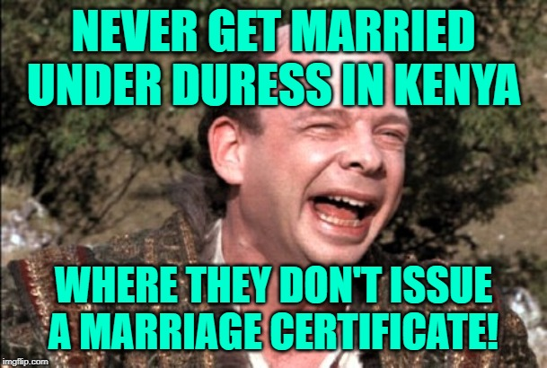90 Day Fiance: Benjamin's Blunder | NEVER GET MARRIED UNDER DURESS IN KENYA WHERE THEY DON'T ISSUE A MARRIAGE CERTIFICATE! | image tagged in princess bride sicilian,90 day fiance,reality tv,reality check,online dating,life lessons | made w/ Imgflip meme maker