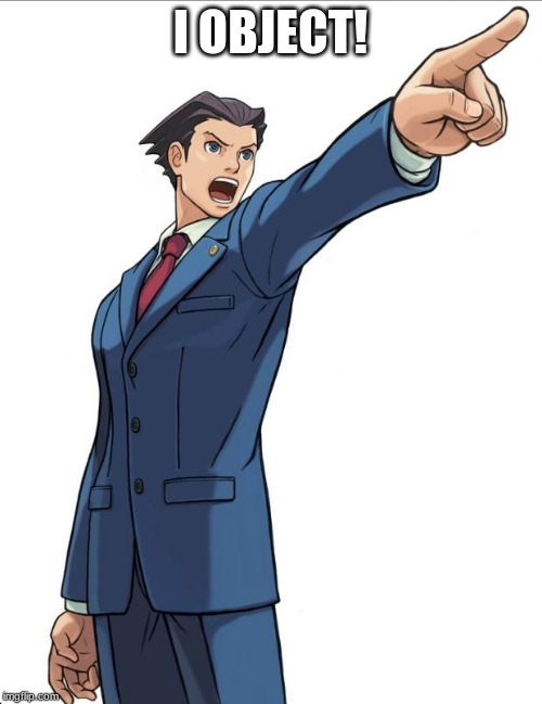 Ace Attorney | I OBJECT! | image tagged in ace attorney | made w/ Imgflip meme maker