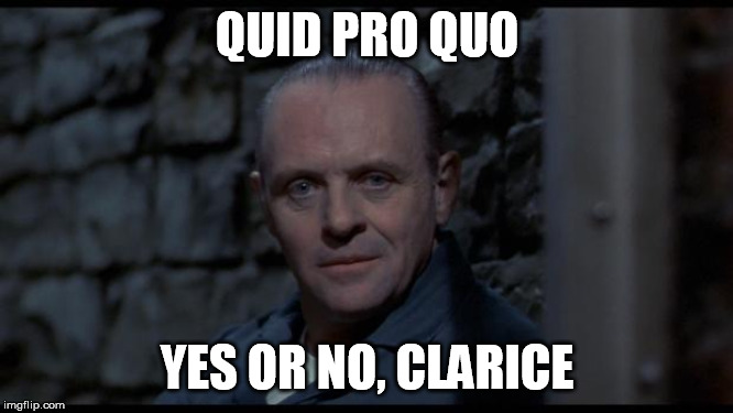 hannibal lecter silence of the lambs | QUID PRO QUO YES OR NO, CLARICE | image tagged in hannibal lecter silence of the lambs | made w/ Imgflip meme maker