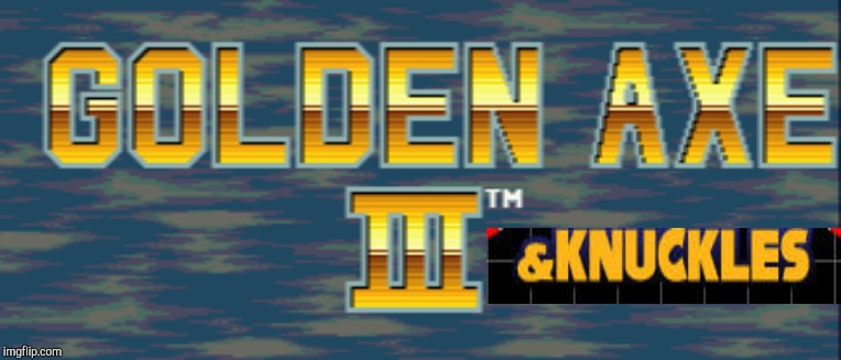 Golden Axe 3 | image tagged in golden axe 3 | made w/ Imgflip meme maker