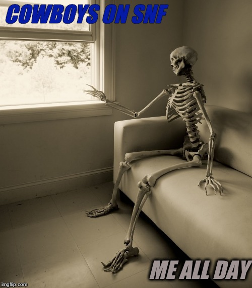 Patient...Nope |  COWBOYS ON SNF; ME ALL DAY | image tagged in still waiting,nfl football | made w/ Imgflip meme maker