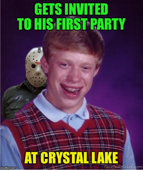 Best and worst night of his life | GETS INVITED TO HIS FIRST PARTY AT CRYSTAL LAKE | image tagged in jason and bad luck brian,memes,funny,halloween | made w/ Imgflip meme maker