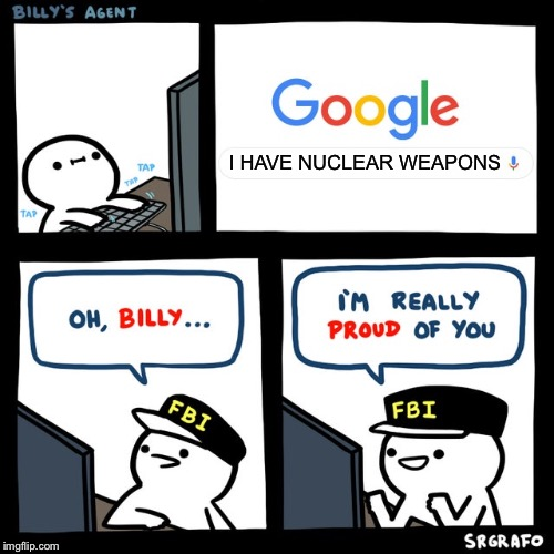 Billy's FBI Agent |  I HAVE NUCLEAR WEAPONS | image tagged in billy's fbi agent,memes,billy,nuclear bomb,google | made w/ Imgflip meme maker