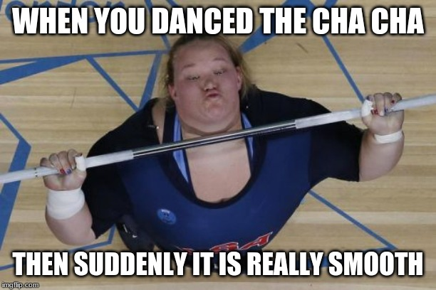 Cha Cha Real Smooth | WHEN YOU DANCED THE CHA CHA THEN SUDDENLY IT IS REALLY SMOOTH | image tagged in memes,usa lifter,cha cha real smooth,olympics,london | made w/ Imgflip meme maker