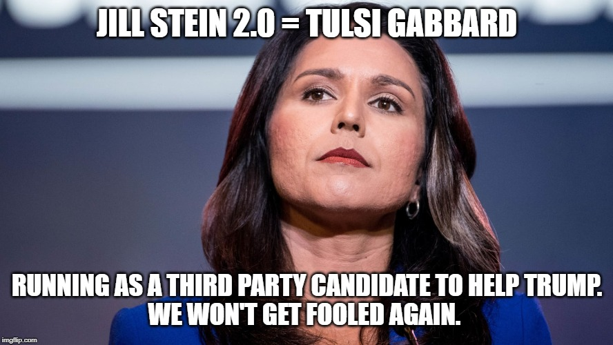 We won't get fooled again Tulsi | JILL STEIN 2.0 = TULSI GABBARD RUNNING AS A THIRD PARTY CANDIDATE TO HELP TRUMP. WE WON'T GET FOOLED AGAIN. | image tagged in donald trump | made w/ Imgflip meme maker