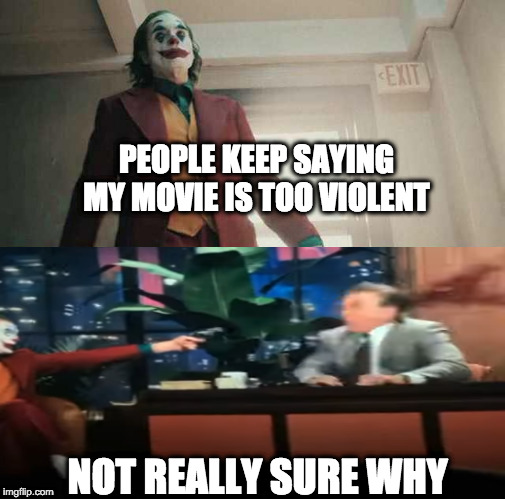 Joker Movie Controversy | PEOPLE KEEP SAYING MY MOVIE IS TOO VIOLENT NOT REALLY SURE WHY | image tagged in joker,movie,violence,gun | made w/ Imgflip meme maker