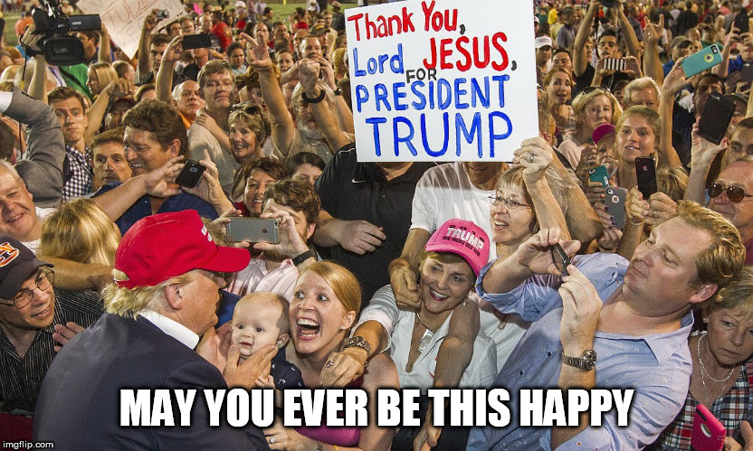 MAGA | MAY YOU EVER BE THIS HAPPY | image tagged in maga | made w/ Imgflip meme maker