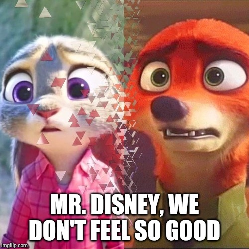 Infinity War - Zootopia edition |  MR. DISNEY, WE DON'T FEEL SO GOOD | image tagged in infinity war - zootopia edition,zootopia,judy hopps,nick wilde,i don't feel so good,avengers infinity war | made w/ Imgflip meme maker