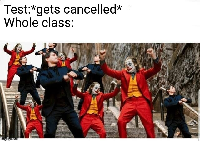 Many jokers and peters dancing | Test:*gets cancelled* Whole class: | image tagged in many jokers and peters dancing | made w/ Imgflip meme maker