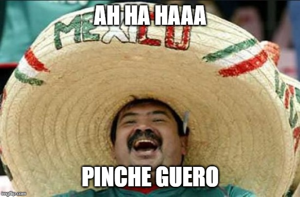 mexican word of the day | AH HA HAAA PINCHE GUERO | image tagged in mexican word of the day | made w/ Imgflip meme maker