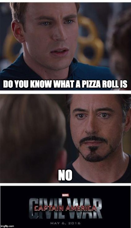 Marvel Civil War 1 | DO YOU KNOW WHAT A PIZZA ROLL IS NO | image tagged in memes,marvel civil war 1 | made w/ Imgflip meme maker