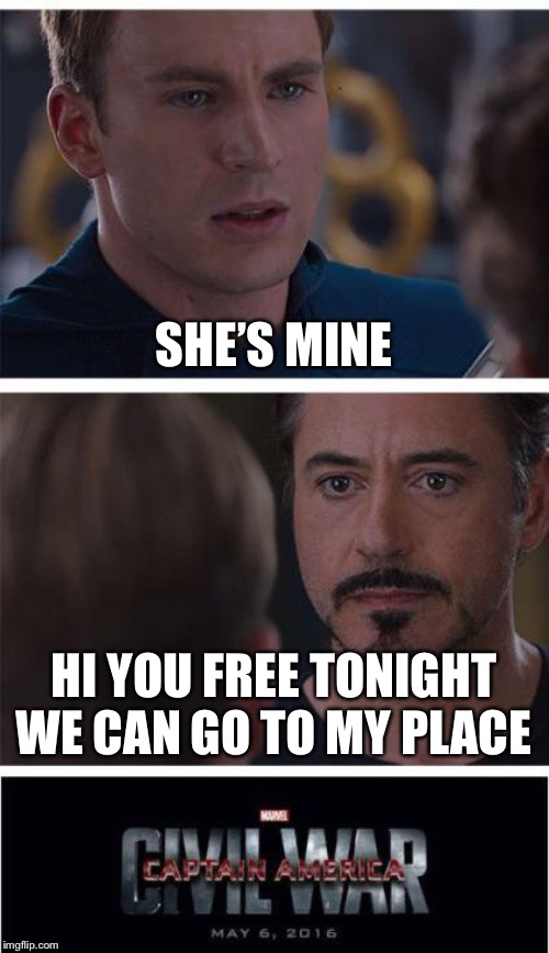 Marvel Civil War 1 | SHE'S MINE HI YOU FREE TONIGHT WE CAN GO TO MY PLACE | image tagged in memes,marvel civil war 1 | made w/ Imgflip meme maker