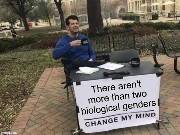Try hijacking that! | There aren't more than two biological genders | image tagged in gender | made w/ Imgflip meme maker