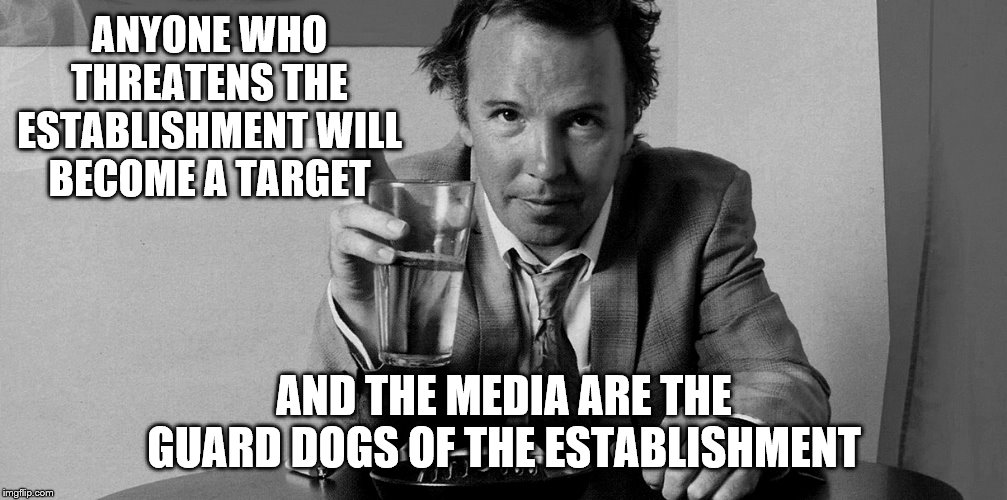 ANYONE WHO THREATENS THE ESTABLISHMENT WILL BECOME A TARGET AND THE MEDIA ARE THE GUARD DOGS OF THE ESTABLISHMENT | made w/ Imgflip meme maker