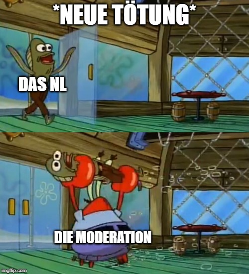 *NEUE TÖTUNG* DIE MODERATION DAS NL | image tagged in spongebob fish thrown out | made w/ Imgflip meme maker