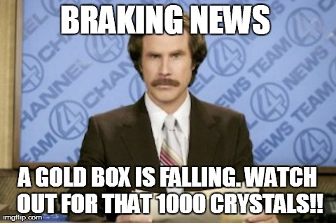 Ron Burgundy Meme | BRAKING NEWS  A GOLD BOX IS FALLING. WATCH OUT FOR THAT 1000 CRYSTALS!! | image tagged in memes,ron burgundy | made w/ Imgflip meme maker