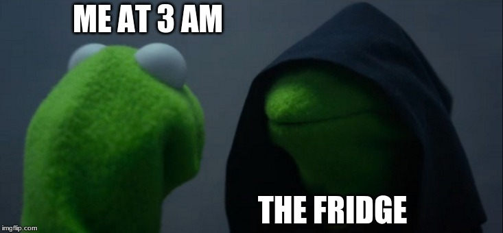 Evil Kermit Meme | ME AT 3 AM THE FRIDGE | image tagged in memes,evil kermit | made w/ Imgflip meme maker