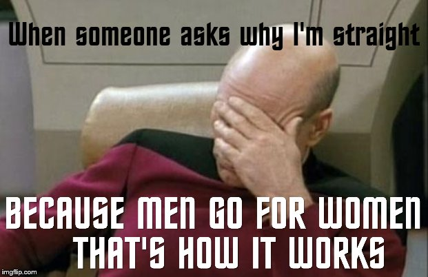 I've actually had someone ask me this before | image tagged in memes,captain picard facepalm,star trek,gender,stupid,stupid people | made w/ Imgflip meme maker