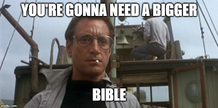 Jaws | YOU'RE GONNA NEED A BIGGER BIBLE | image tagged in jaws | made w/ Imgflip meme maker