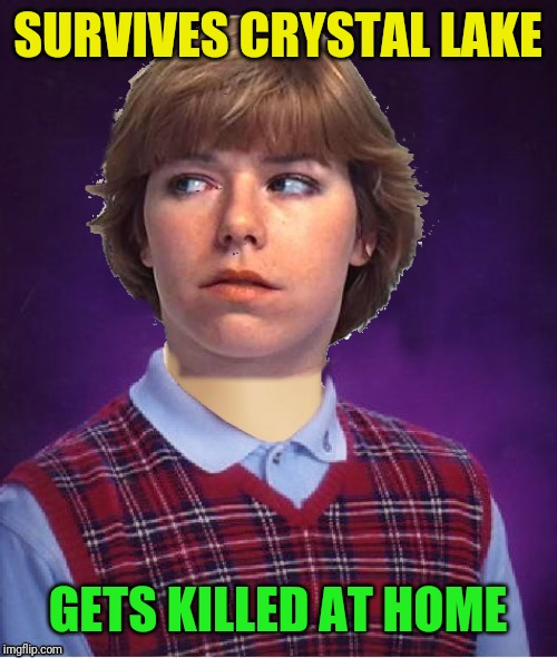 SURVIVES CRYSTAL LAKE GETS KILLED AT HOME | made w/ Imgflip meme maker
