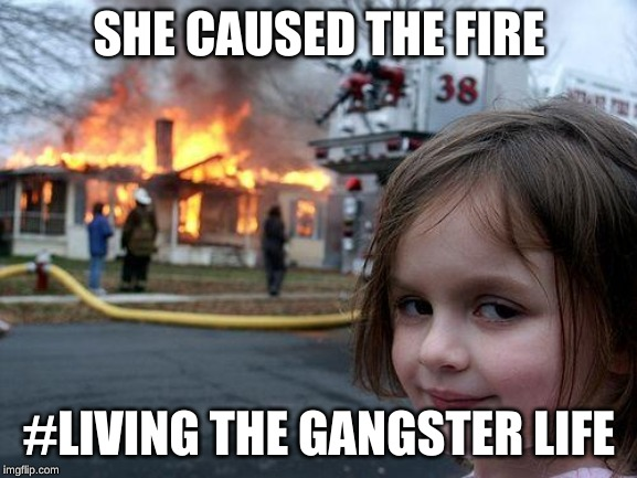 Disaster Girl | SHE CAUSED THE FIRE #LIVING THE GANGSTER LIFE | image tagged in memes,disaster girl | made w/ Imgflip meme maker