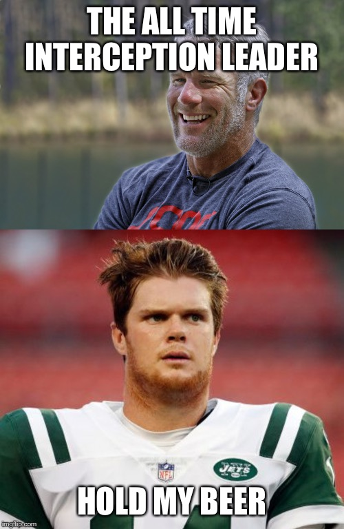 THE ALL TIME INTERCEPTION LEADER; HOLD MY BEER | image tagged in brett favre,sam darnold | made w/ Imgflip meme maker