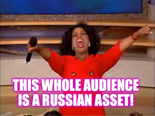 Oprah You Get A Meme | THIS WHOLE AUDIENCE IS A RUSSIAN ASSET! | image tagged in memes,oprah you get a | made w/ Imgflip meme maker