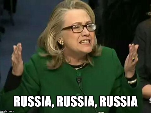 hillary what difference does it make | RUSSIA, RUSSIA, RUSSIA | image tagged in hillary what difference does it make | made w/ Imgflip meme maker