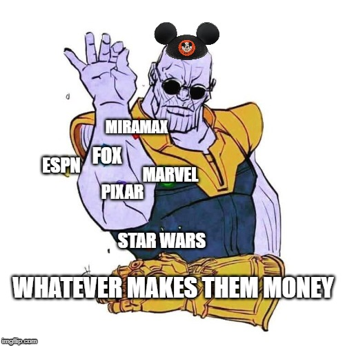 FOX MARVEL STAR WARS PIXAR ESPN MIRAMAX WHATEVER MAKES THEM MONEY | image tagged in thanos,disney,corporate greed | made w/ Imgflip meme maker