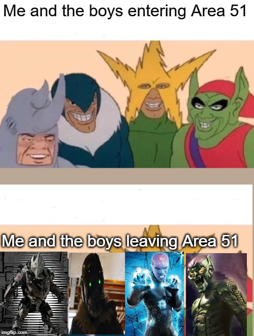Why did I make this? |  Me and the boys entering Area 51; Me and the boys leaving Area 51 | image tagged in memes,area 51,me and the boys,me and the boys at 3 am,special kind of stupid,boi | made w/ Imgflip meme maker