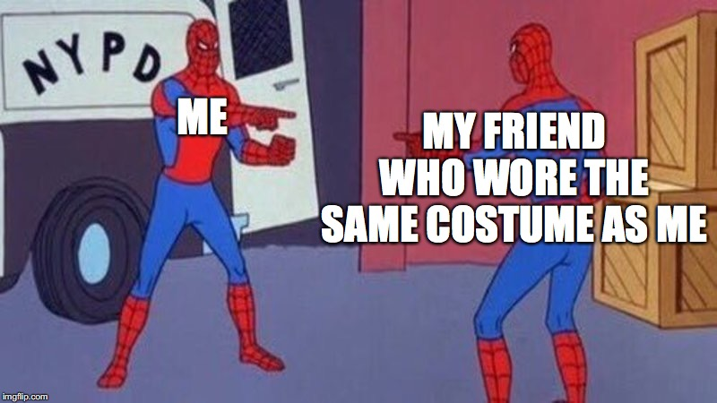 spiderman pointing at spiderman | ME MY FRIEND WHO WORE THE SAME COSTUME AS ME | image tagged in spiderman pointing at spiderman | made w/ Imgflip meme maker