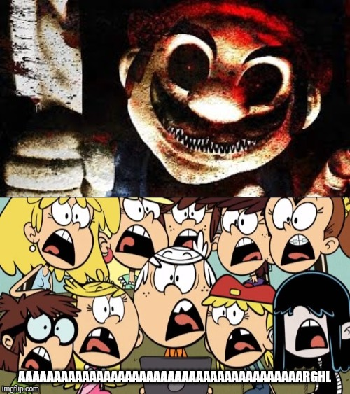 Loud Kids scared by Mario.exe | AAAAAAAAAAAAAAAAAAAAAAAAAAAAAAAAAAAAAAAARGHL | image tagged in memes,funny,the loud house,mario,scared | made w/ Imgflip meme maker