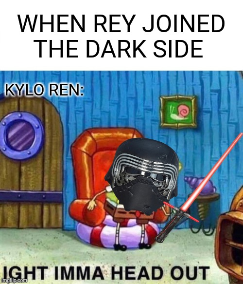 Kylo's reaction when rey turns to the dark side | WHEN REY JOINED THE DARK SIDE KYLO REN: | image tagged in memes,funny,star wars,the rise of skywalker,spongebob,kylo ren | made w/ Imgflip meme maker