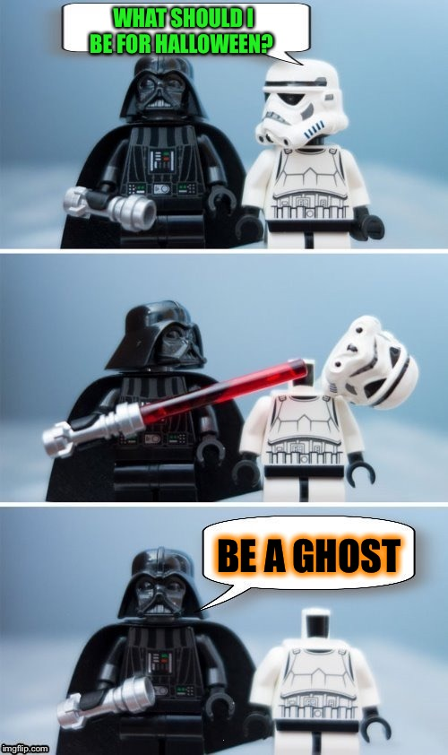 Or maybe a headless horseman? | WHAT SHOULD I BE FOR HALLOWEEN? BE A GHOST | image tagged in lego vader kills stormtrooper by giveuahint,memes,funny,halloween,costume | made w/ Imgflip meme maker