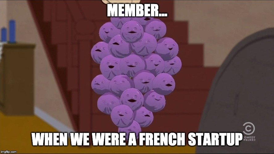 Member Berries | MEMBER... WHEN WE WERE A FRENCH STARTUP | image tagged in memes,member berries | made w/ Imgflip meme maker