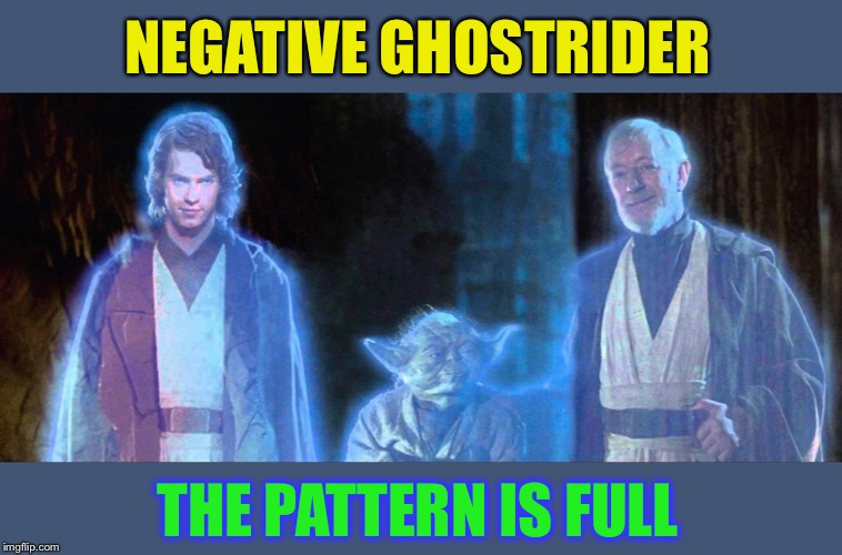 Star Wars Force Ghosts | NEGATIVE GHOSTRIDER THE PATTERN IS FULL | image tagged in star wars force ghosts | made w/ Imgflip meme maker