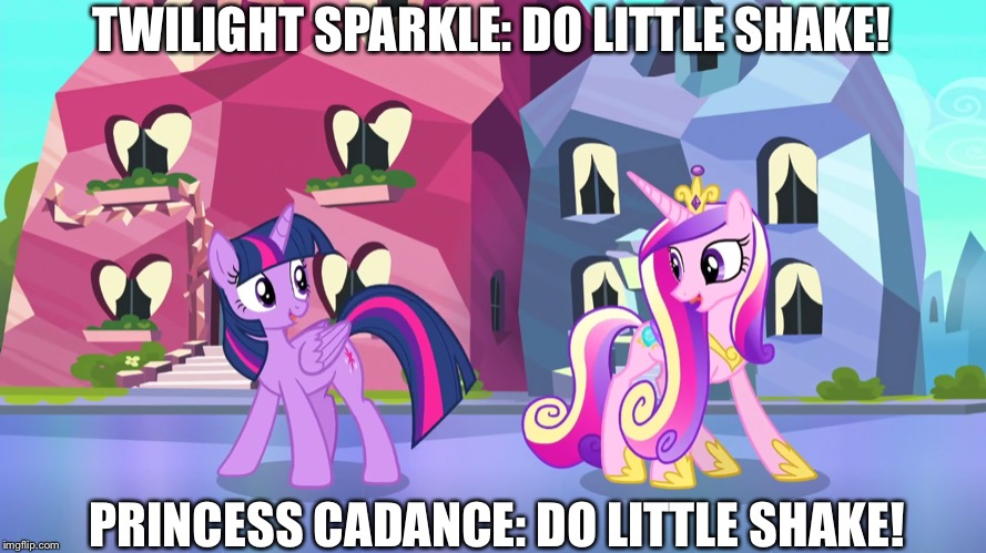 They playing sunshine sunshine ladybugs awake | TWILIGHT SPARKLE: DO LITTLE SHAKE! PRINCESS CADANCE: DO LITTLE SHAKE! | image tagged in mlp fim,twilight sparkle,butt | made w/ Imgflip meme maker