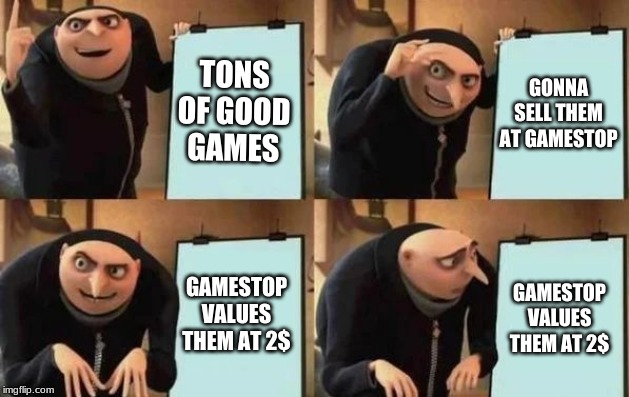 Gru's Plan |  TONS OF GOOD GAMES; GONNA SELL THEM AT GAMESTOP; GAMESTOP VALUES THEM AT 2$; GAMESTOP VALUES THEM AT 2$ | image tagged in gru's plan | made w/ Imgflip meme maker