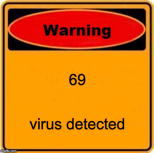 Warning Sign | 69 virus detected | image tagged in memes,warning sign | made w/ Imgflip meme maker
