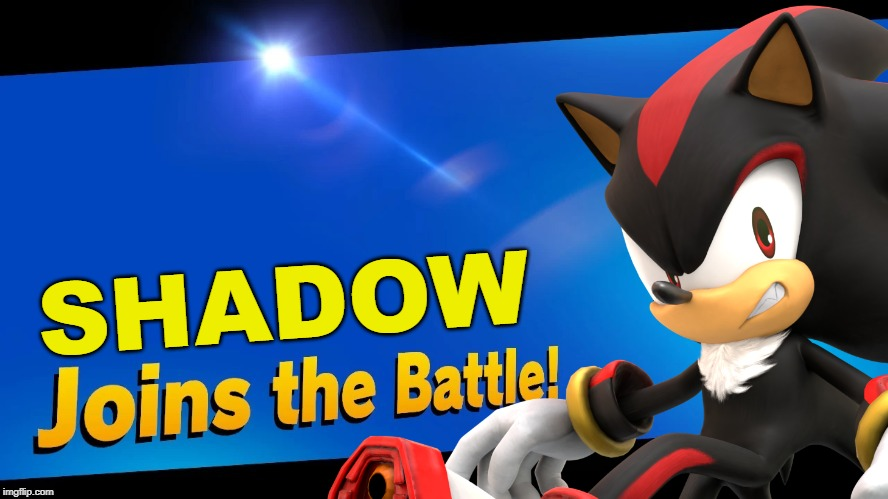 Hopefully they get rid of some certain assist trophies... | SHADOW | image tagged in super smash bros,dlc,sonic the hedgehog,shadow the hedgehog | made w/ Imgflip meme maker
