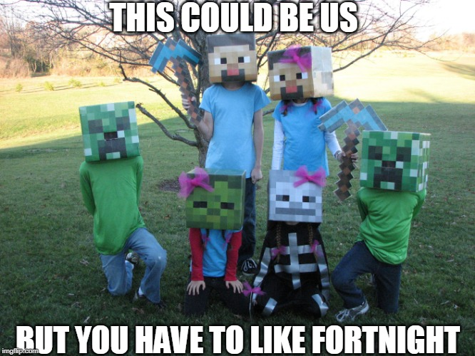WHY DIDNT SHE GET AN ALEX HEAD? | THIS COULD BE US BUT YOU HAVE TO LIKE FORTNIGHT | image tagged in minecraft,creeper | made w/ Imgflip meme maker