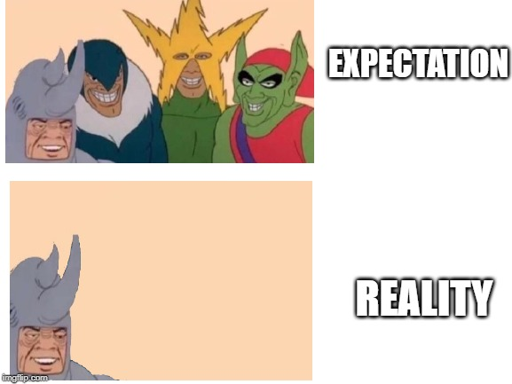 EXPECTATION; REALITY | made w/ Imgflip meme maker